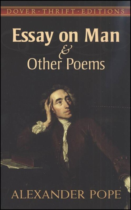 alexander pope essay on man An essay on man is a poem written by alexander pope in 1733–1734 it is a rationalistic effort to use philosophy in order to, as john milton attempted, justify the ways of god to man.