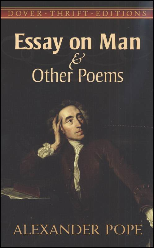 essay on a man pope An essay on man: philosophical essay written in heroic couplets of iambic pentameter by alexander pope, published in 1733–34 it was conceived as part of a larger.