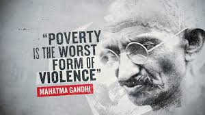 """Poverty is the worst form of violence' Mahatma Gandhi"