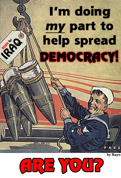"""I'm doing my part to help spread democracy! Are YOU?"" (by Rayn)"
