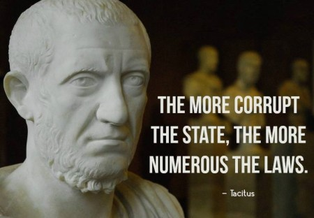 """The more corrupt the State, the more numerous the laws."" - Tacitus"