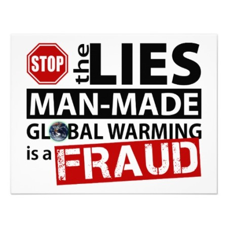 """Stop the lies. Man-made global warming is a fraud."""