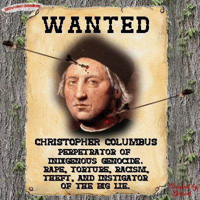 "Wanted: Christopher Columbus - Perpetrator of Indigenous Genocide, Rape, Torture, Racism, Theft, and Instigation of the Big Lie (Artwork originally located here, where it was posted by the Facebook page, ""Fuck Columbus Day"")"