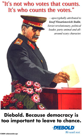 "It's not who votes that counts. It's who counts the votes."" - Stalin"