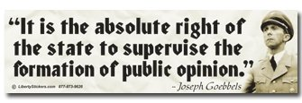 """""""It is the absolute right of the State to supervise the formation of public opinion."""" - Joseph Goebbels"""