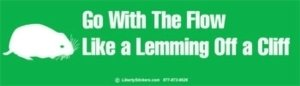 """Go with the flow... like a lemming off a cliff"""