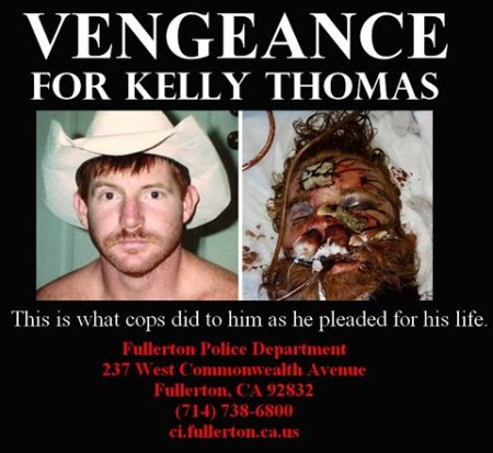 """Vengeance for Kelly Thomas. This is what cops did to him as he pleaded for his life."" Fullerton Police Department 237 West Commonwealth Avenue Fullerton, CA 92832 (714) 738-6800 ci.fullerton.ca.us"