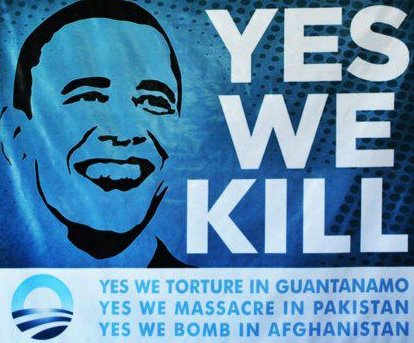 """Yes we kill. Yes we torture in Guantanamo. Yes we massacre in Pakistan. Yes we bomb in Afghanistan."""