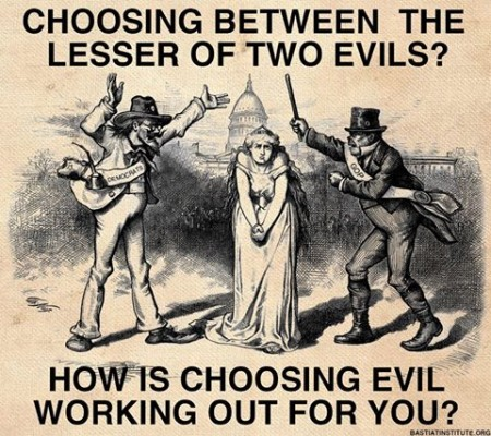 """Choosing between the lesser of two evils? How is choosing evil working out for you?"""