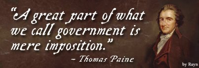 """A great part of what we call government is mere imposition."" - Thomas Paine"