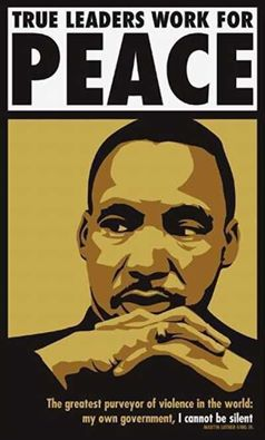 """True leaders work for peace."" ""The greatest purveyor of violence in the world: my own government, I cannot be silent."" - Dr. Martin Luther King, Jr"