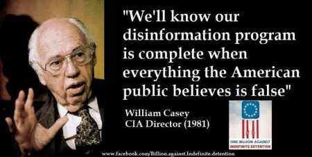 """We'll know our disinformation program is complete when everything the American public believes is false."" - William Casey, CIA Director (1981)"