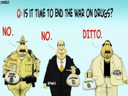 """Q: Is it time to end the War on Drugs? No. (police, bigger budgets $), No. (banks, laundry $), Ditto. (drug cartels, profits $)"