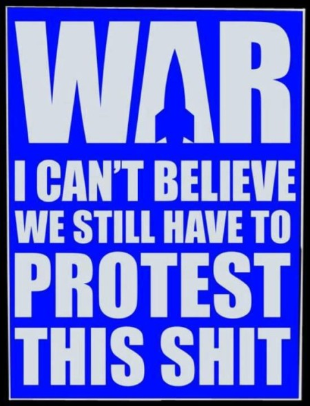 """War: I can't believe I still have to protest this shit"""