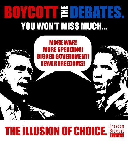 """Boycott the debates. You won't miss much... 'More war! More spending! Bigger government! Fewer Freedoms!' The illusion of choice."" (artwork by FreedomBiscuit.com)"