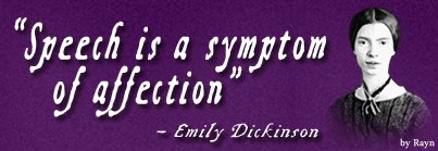 """Speech is a symptom of affection"" - Emily Dickinson"