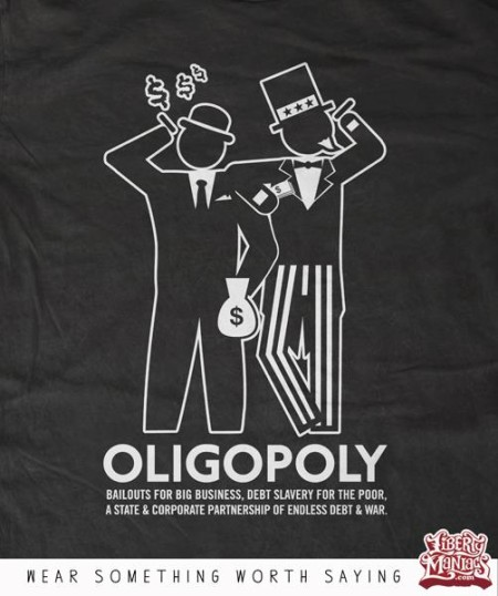 """Oligopoly: Bailouts for Big Business, Debt Slavery for the Poor, a State & Corporate Partnership of Endless Debt and War."""