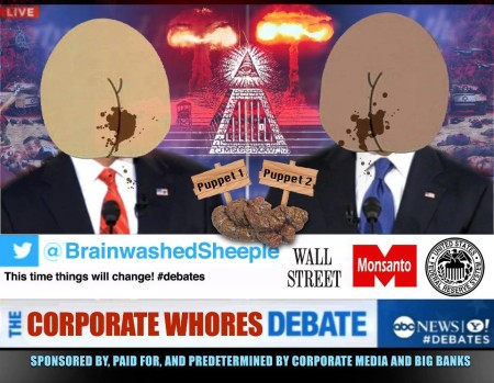 """The Corporate Whores Debate @BrainwashedSheeple This time things will change! #debates Sponsored By, Paid For, and Predetermined by Corporate Media and Big Banks"""