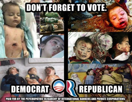 """Don't forget to vote. Democrat or Republican (Paid for by the psychopathic oligarchy of international bankers and private corporations.)"""