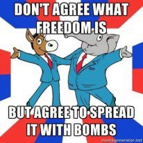 """Don't agree what freedom is, but agree to spread it with bombs"""