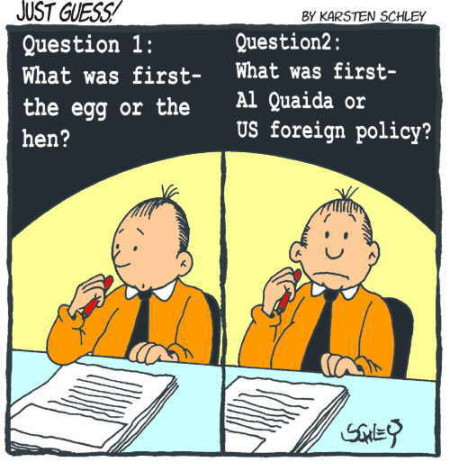 """Question 1: What was first - the egg or the hen? Question 2: What was first - Al Qaeda or US foreign policy?"""