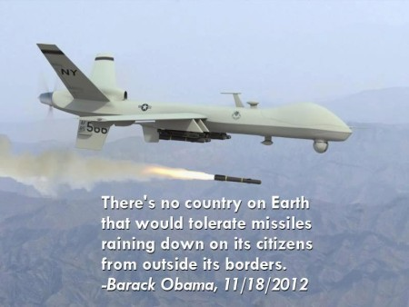 """There's no country on Earth that would tolerate missiles raining down on its citizens from outside its borders."" – Barack Obama, 11/18/2012"