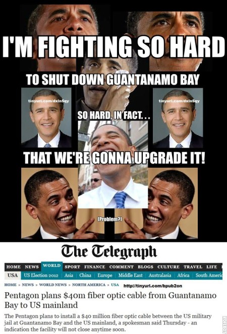 """""""I'm fighting so hard to shut down Guantanamo Bay; so hard, in fact, that we're gonna upgrade it! (The Telegraph: 'Pentagon plans $40m fiber optic cable from Guantanamo Bay to US mainland')"""""""