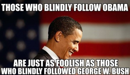 """Those who blindly follow Obama are just as foolish as those who blindly followed George W. Bush"""