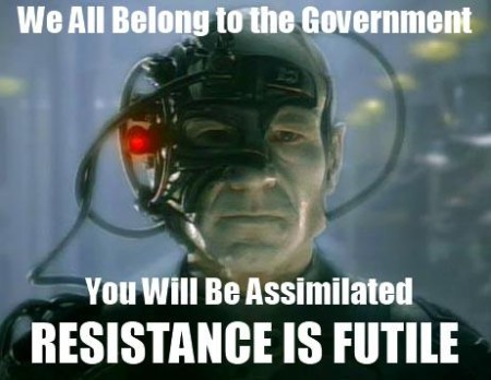 """We all belong to the government. You will be assimilated. Resistance is futile."""