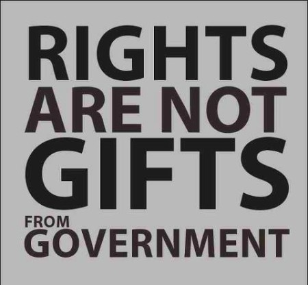 """Rights are not gifts from government."""