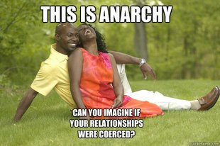 """This is anarchy Can you imagine if your relationships were coerced?"""