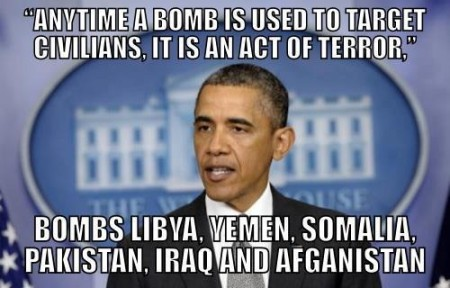 """Anytime a bomb is used to target civilians, it is an act of terror,"" [says the man who] bombs Libya, Yemen, Somalia, Pakistan, Iraq and Afghanistan"