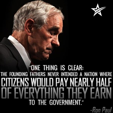"""One thing is clear: the Founding Fathers never intended a nation where citizens would pay nearly half of everything they earn to the government."" - Ron Paul (artwork originally located here)"