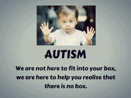 """Autism: We are not here to fit into your box. We are here to help you realize that there is no box."""