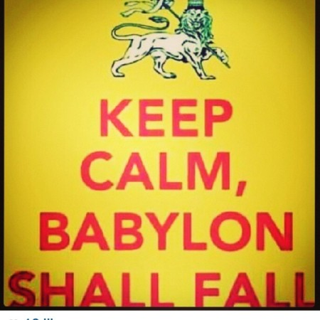 """Keep Calm, Babylon Shall Fall"""