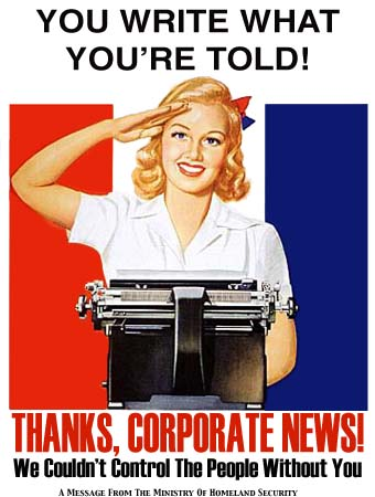 """You write what you're told! Thanks, corporate news! We couldn't control the people without you! A message from the Ministry of Homeland Security"" (Artwork by Micah Ian Wright. For more, go to: http://propagandaremix.com/gallery/)"