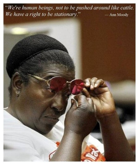 """We're human beings, not to be pushed around like cattle. We have a right to be stationary."" - Ann Moody"