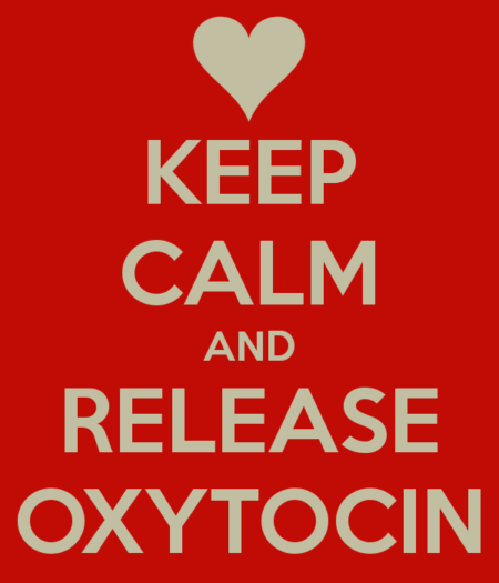 """Keep calm and release oxytocin"""