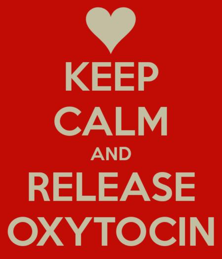 """Keep calm and release oxytocin"""
