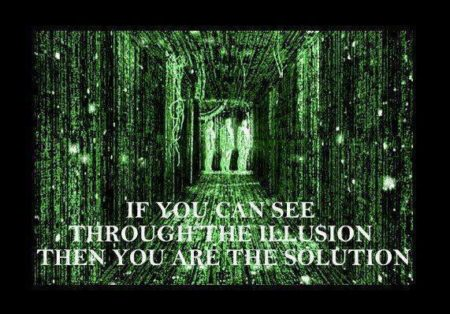 """If you can see through the illusion, then you are the solution"""