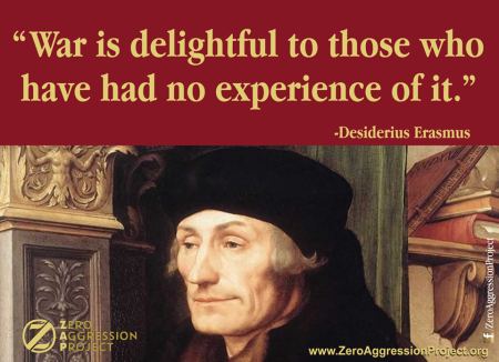 """War is delightful to those who have had no experience of it."" – Desiderius Erasmus"
