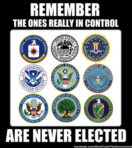 """Remember: the ones in control are never elected"""