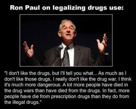 """Ron Paul on legalizing drug use: 'I don't like the drugs, but I'll tell you what... As much as I don't like those drugs, I really don't like the drug war. I think it's much more dangerous. A lot more people have died in the drug wars than have died from the drugs. In fact, more people have died from prescription drugs than they do from illegal drugs."""
