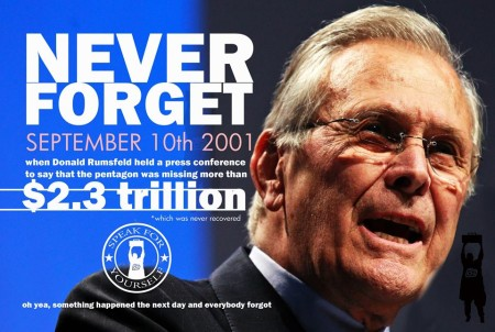 """Never forget September 10th, 2001, when Donald Rumsfeld held a press conference to say that the Pentagon was missing more than $2.3 trillion *which was never recovered (oh yeah, something happened the next day and everybody forgot)"""
