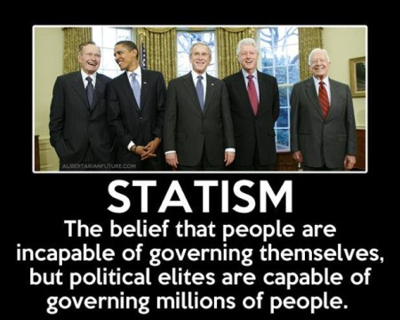 """Statism: the belief that people are incapable of governing themselves, but political elites are capable of governing millions of people."""
