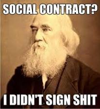 """Social contract? I didn't sign shit"""