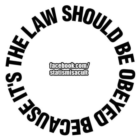 """The law should be obeyed because it's the..."" (Artwork originally located here, upon the Facebook page, ""Statism is a Cult"")"