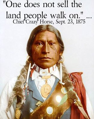 """One does not sell the land people walk on."" - Chief Crazy Horse, September 23, 1875"
