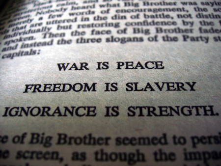 """War is peace. Freedom is slavery. Ignorance is strength.' - George Orwell, 1984"