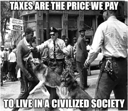 """Taxes are the price we pay to live in a civilized society"""